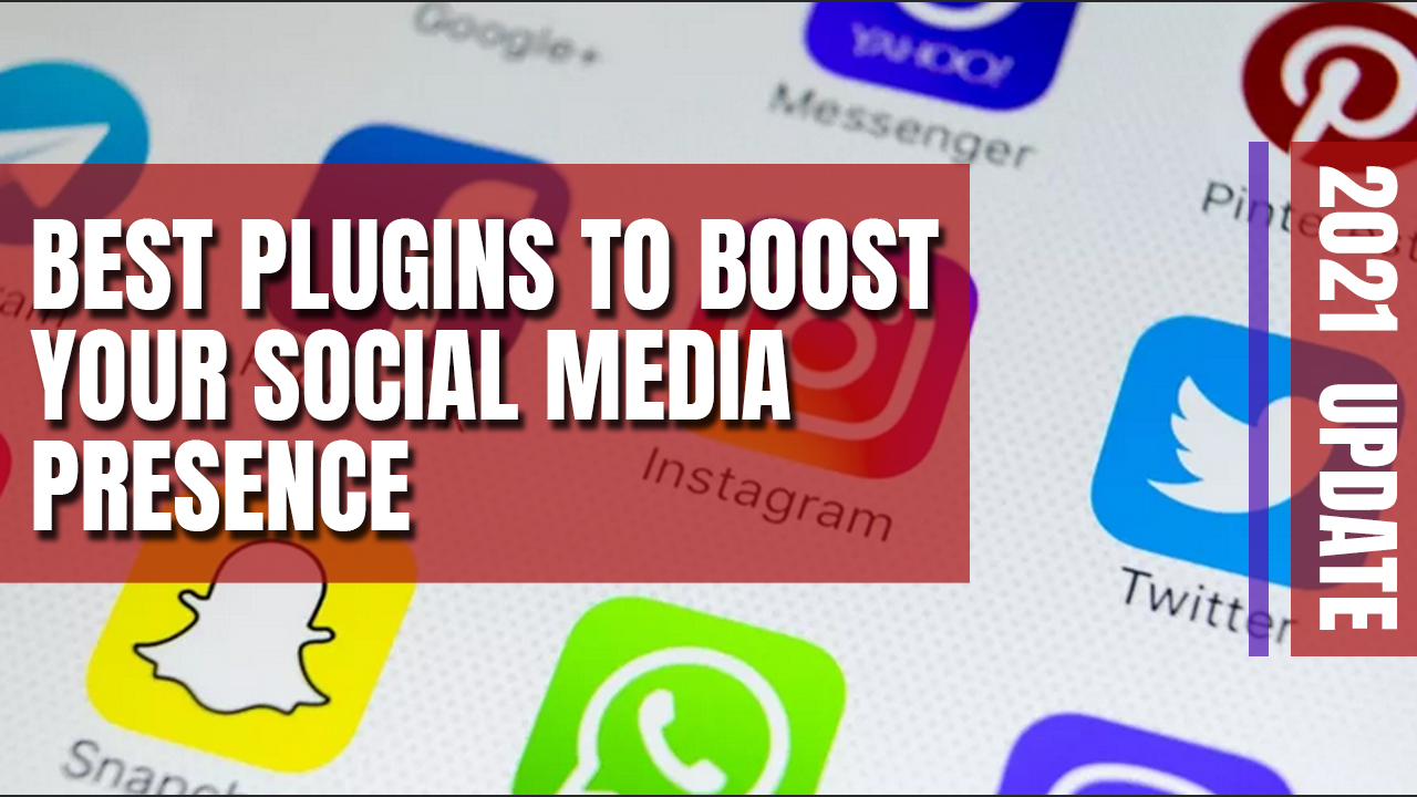 Best Plugins To Boost Your Social Media Presence – 2021 UPDATE